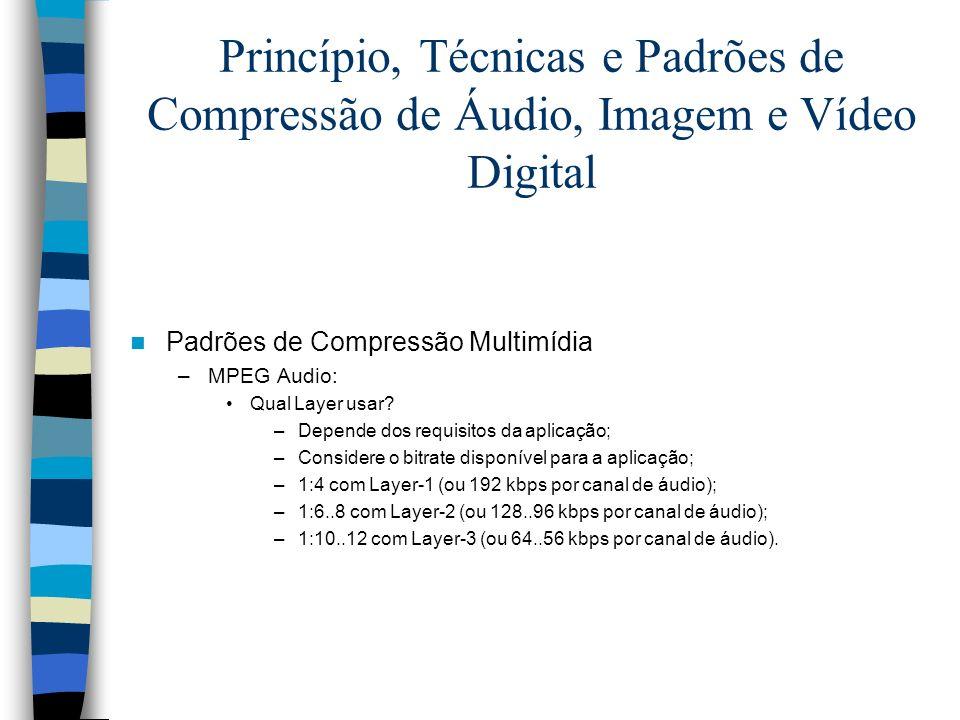 Princípio, Técnicas e Padrões de Compressão de Áudio, Imagem e Vídeo Digital Padrões de Compressão Multimídia –MPEG Audio: Qual Layer usar? –Depende d