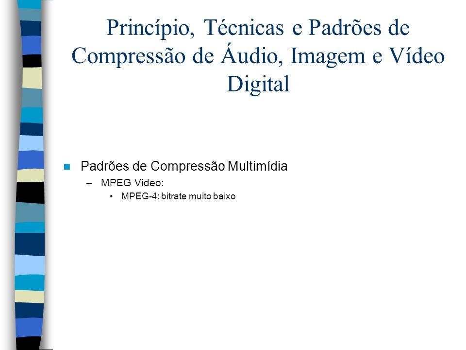 Princípio, Técnicas e Padrões de Compressão de Áudio, Imagem e Vídeo Digital Padrões de Compressão Multimídia –MPEG Video: MPEG-4: bitrate muito baixo