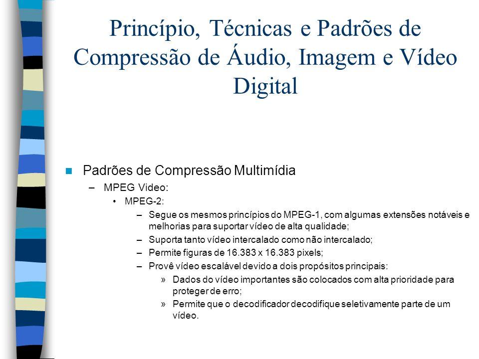 Princípio, Técnicas e Padrões de Compressão de Áudio, Imagem e Vídeo Digital Padrões de Compressão Multimídia –MPEG Video: MPEG-2: –Segue os mesmos pr