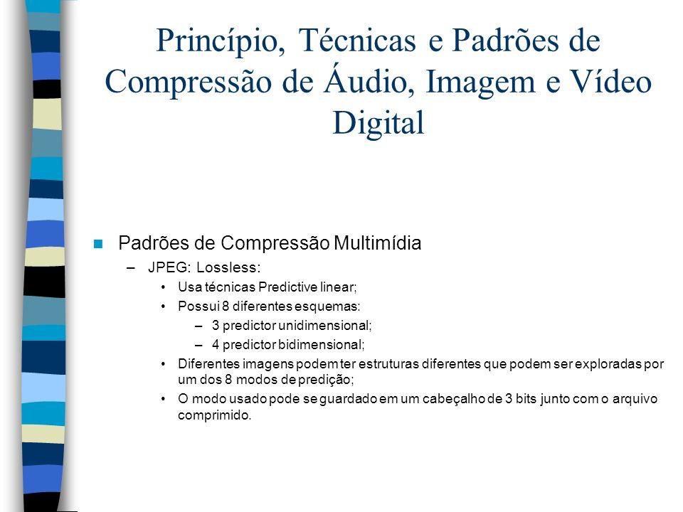Princípio, Técnicas e Padrões de Compressão de Áudio, Imagem e Vídeo Digital Padrões de Compressão Multimídia –JPEG: Lossless: Usa técnicas Predictive