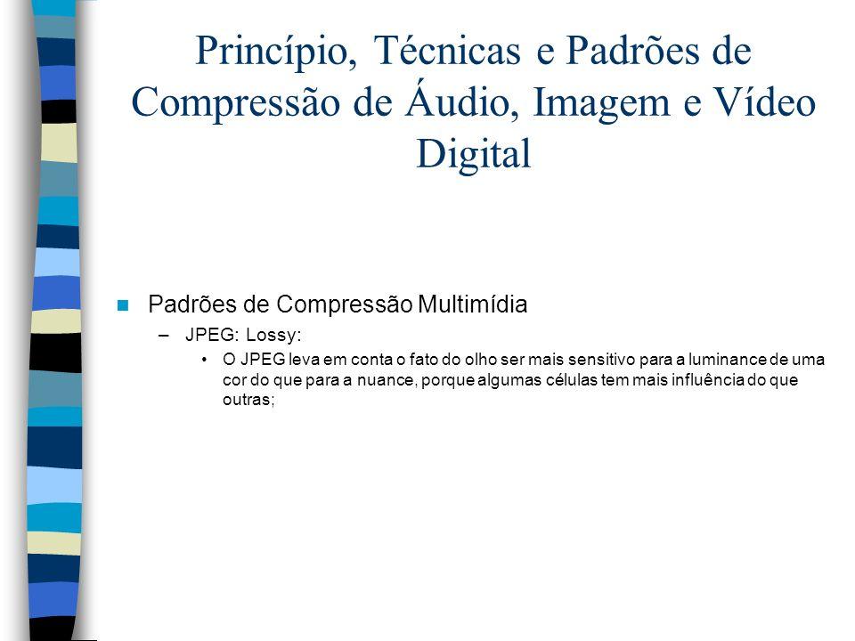 Princípio, Técnicas e Padrões de Compressão de Áudio, Imagem e Vídeo Digital Padrões de Compressão Multimídia –JPEG: Lossy: O JPEG leva em conta o fat
