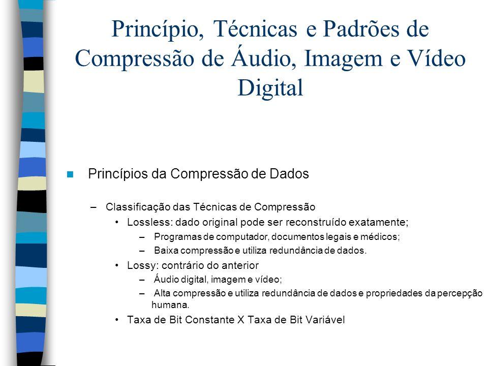 Princípio, Técnicas e Padrões de Compressão de Áudio, Imagem e Vídeo Digital Princípios da Compressão de Dados –Classificação das Técnicas de Compress