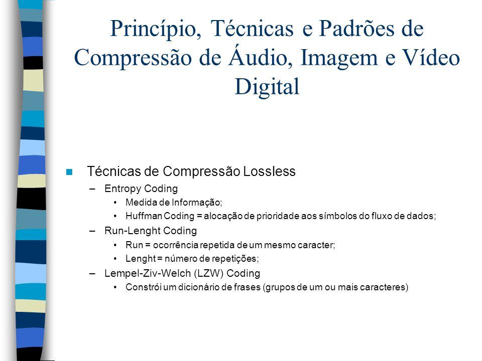 Princípio, Técnicas e Padrões de Compressão de Áudio, Imagem e Vídeo Digital Técnicas de Compressão Lossless –Entropy Coding Medida de Informação; Huf