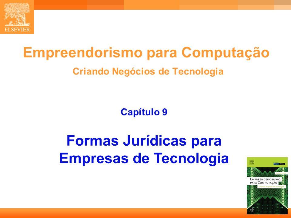 1 Empreendorismo para Computação Criando Negócios de Tecnologia Capítulo 9 Formas Jurídicas para Empresas de Tecnologia