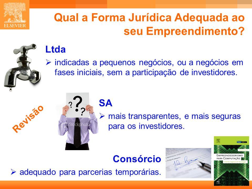 18 Capa Qual a Forma Jurídica Adequada ao seu Empreendimento? Ltda indicadas a pequenos negócios, ou a negócios em fases iniciais, sem a participação