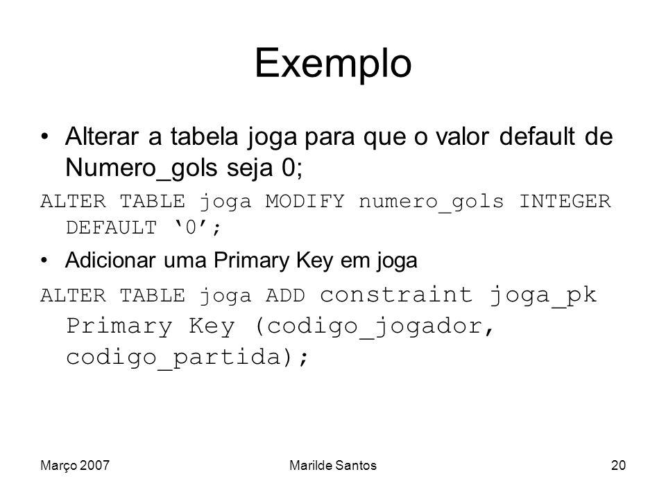 Março 2007Marilde Santos21 SQL Básica: Apagando Tabelas DROP TABLE [esquema.]tabela [CASDADE CONSTRAINTS]; CASCADE CONSTRAINTS elimina todas as restrições presentes em outras tabelas que façam referência à tabela que está sendo eliminada.