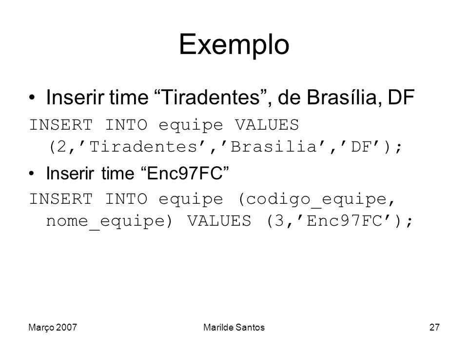 Março 2007Marilde Santos28 SQL Básica: Inserindo dados Cuidados com as restrições (constraints).