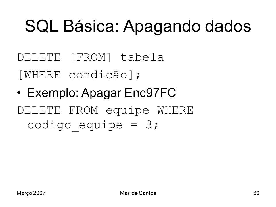 Março 2007Marilde Santos31 SQL Básica: Apagando dados Cuidados com as restrições (constraints).