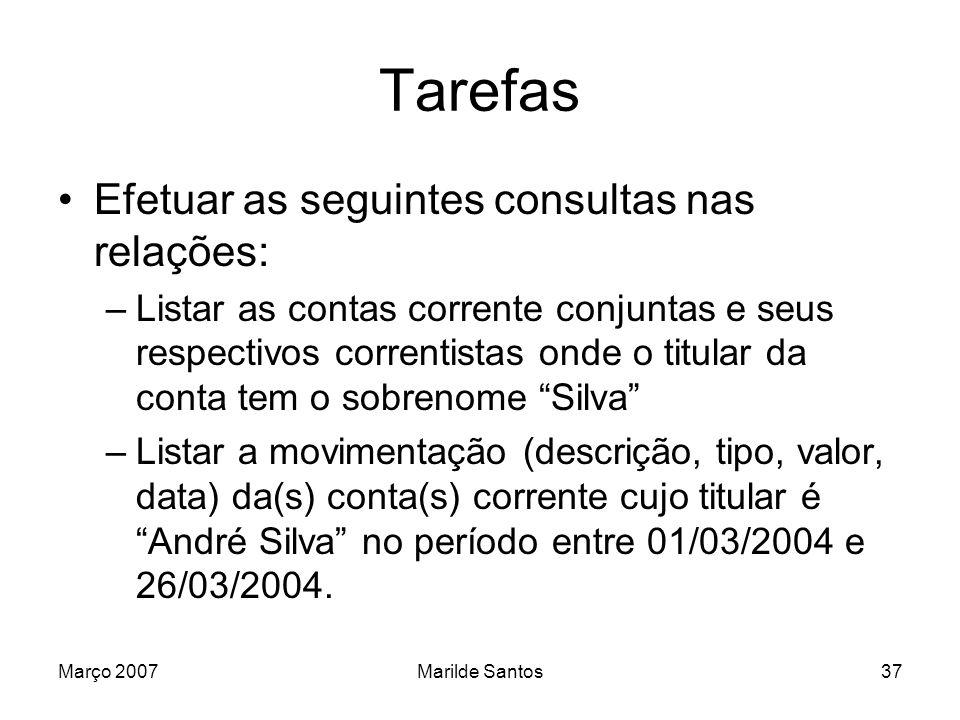 Março 2007Marilde Santos37 Tarefas Efetuar as seguintes consultas nas relações: –Listar as contas corrente conjuntas e seus respectivos correntistas o