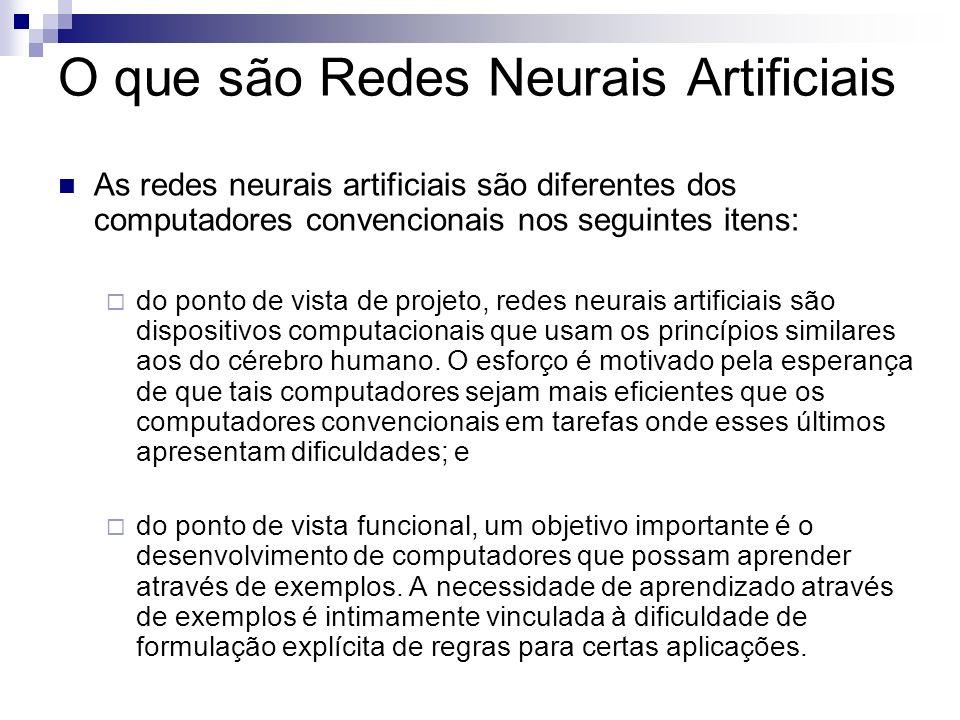 O que são Redes Neurais Artificiais As redes neurais artificiais são diferentes dos computadores convencionais nos seguintes itens: do ponto de vista