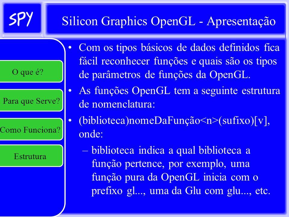 Silicon Graphics OpenGL - Apresentação ( biblioteca)nomeDaFunção (sufixo)[v] –nomeDaFunção é o nome da função a ser usada.