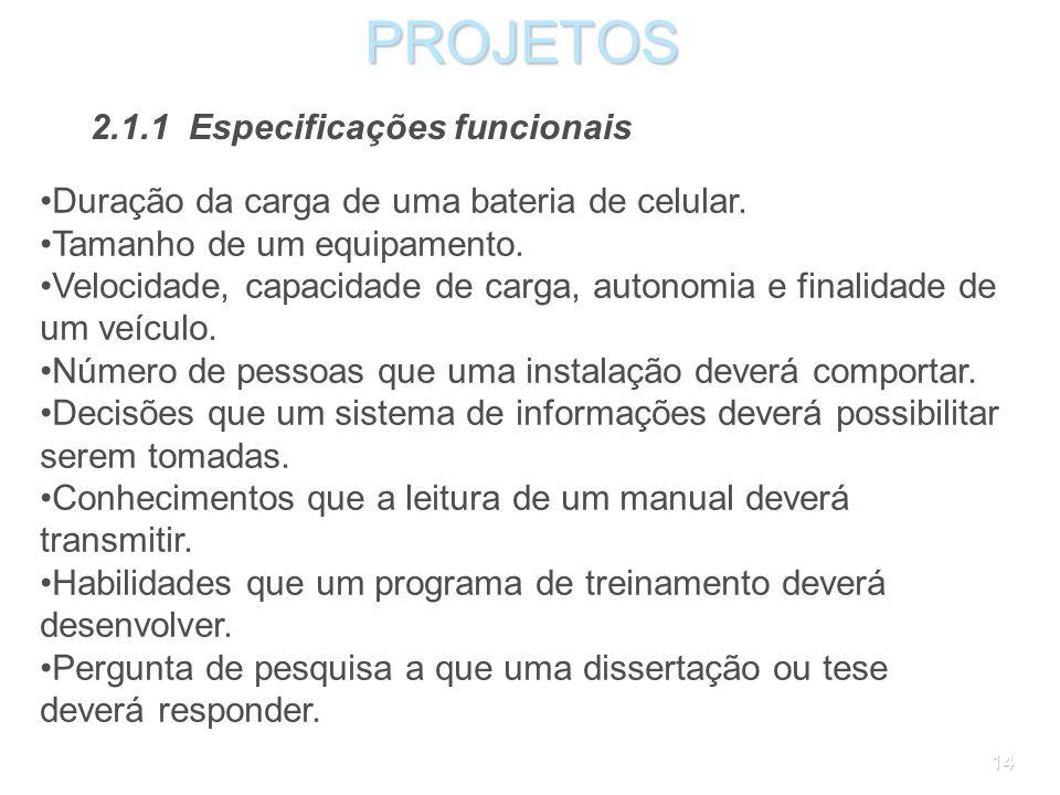 13PROJETOS 2.1.1 Especificações funcionais As especificações funcionais (ou especificações de desempenho) traduzem as necessidades e expectativas do c