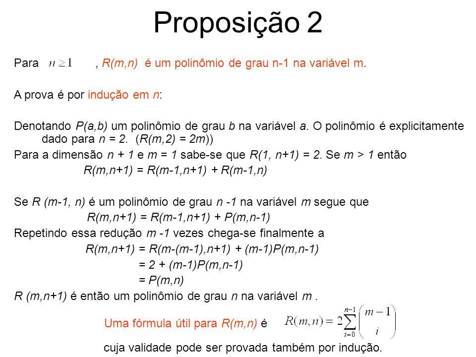 Proposição 2 Para, R(m,n) é um polinômio de grau n-1 na variável m. A prova é por indução em n: Denotando P(a,b) um polinômio de grau b na variável a.