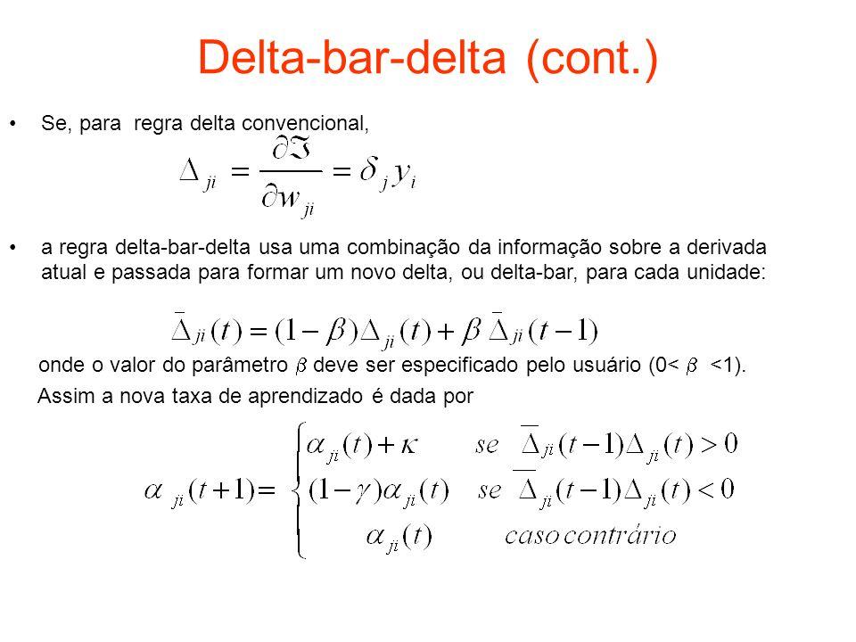 Delta-bar-delta (cont.) Se, para regra delta convencional, a regra delta-bar-delta usa uma combinação da informação sobre a derivada atual e passada p