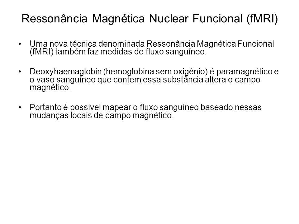Ressonância Magnética Nuclear Funcional (fMRI) Uma nova técnica denominada Ressonância Magnética Funcional (fMRI) também faz medidas de fluxo sanguíne