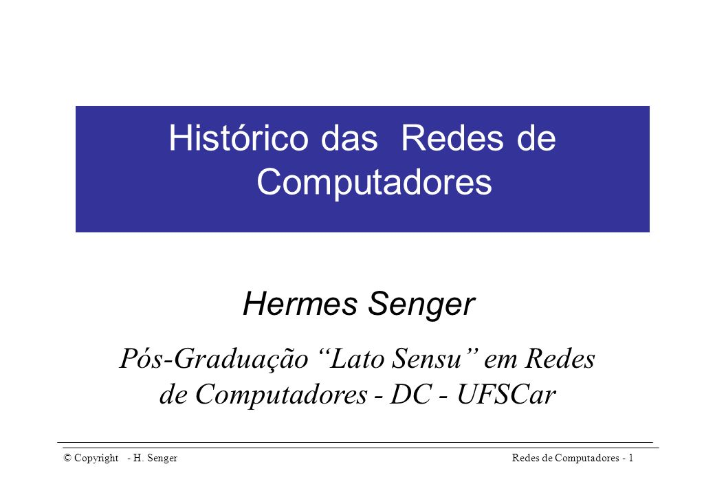 Tópicos Histórico das comunicações A rede ARPANET nos EUA A rede NSFNET nos EUA O surgimento da Internet mundial O Brasil na Internet Redes de Computadores - 2© Copyright - H.