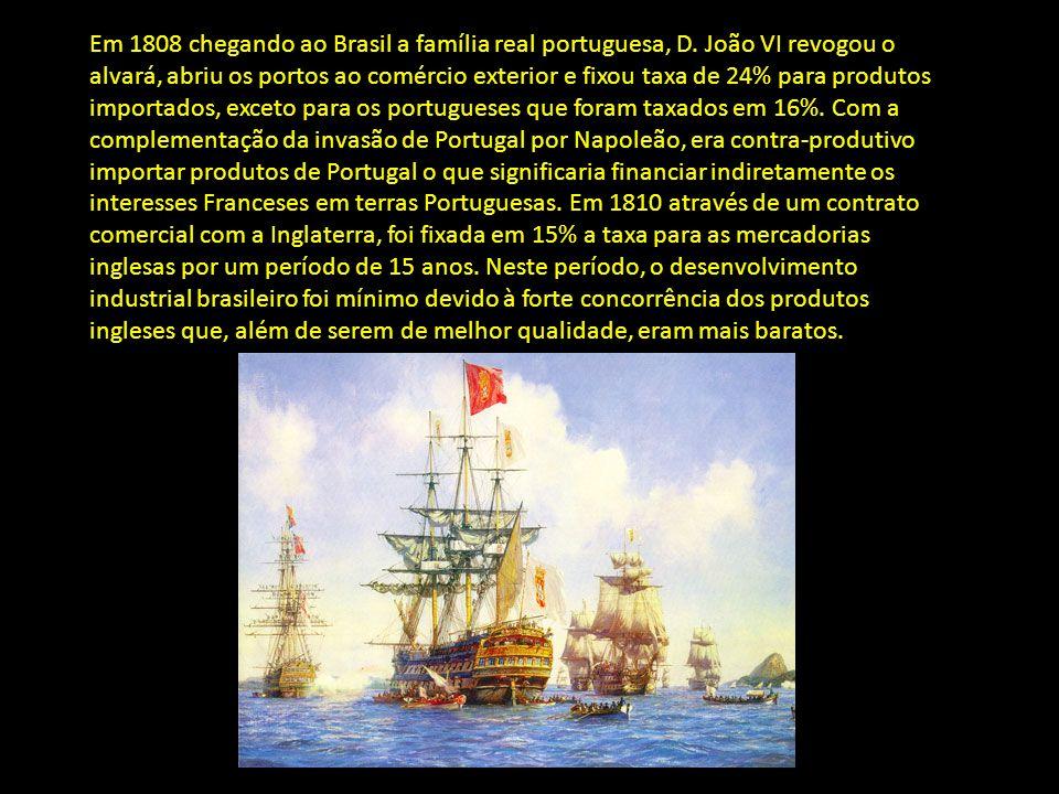 Em 1808 chegando ao Brasil a família real portuguesa, D. João VI revogou o alvará, abriu os portos ao comércio exterior e fixou taxa de 24% para produ
