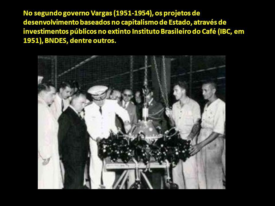 No segundo governo Vargas (1951-1954), os projetos de desenvolvimento baseados no capitalismo de Estado, através de investimentos públicos no extinto