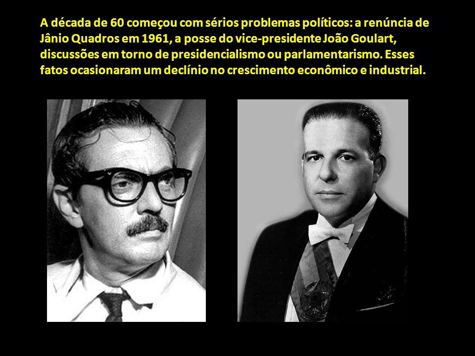 A década de 60 começou com sérios problemas políticos: a renúncia de Jânio Quadros em 1961, a posse do vice-presidente João Goulart, discussões em tor