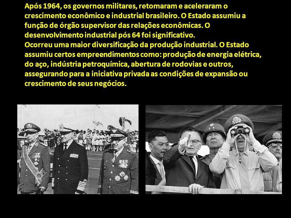 Após 1964, os governos militares, retomaram e aceleraram o crescimento econômico e industrial brasileiro. O Estado assumiu a função de órgão superviso