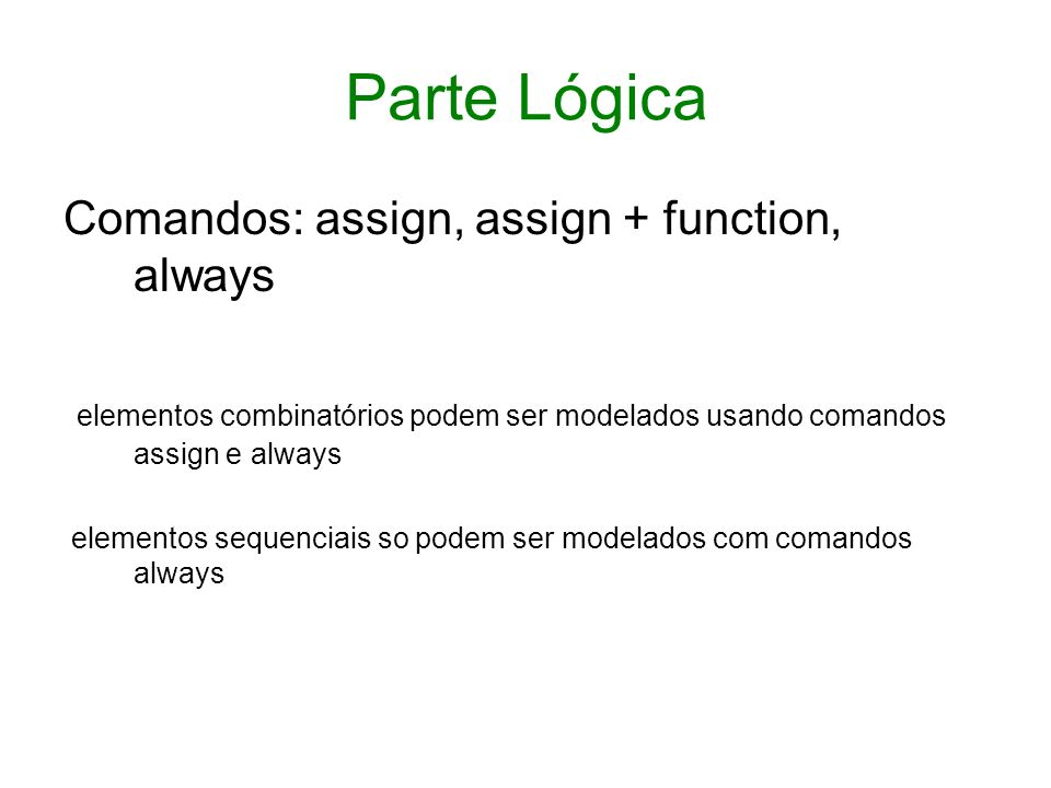 assign assign add_out = a + b; // soma assign or_out = a|b|c; // or de 3 entradas operacoes logicas: and & or | xor ^ not ~ nand ~& nor ~| right shift >> left shift << concatenacao { } condicional .