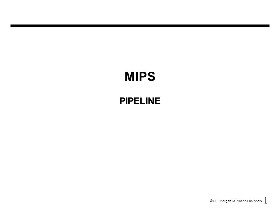 1 1998 Morgan Kaufmann Publishers MIPS PIPELINE