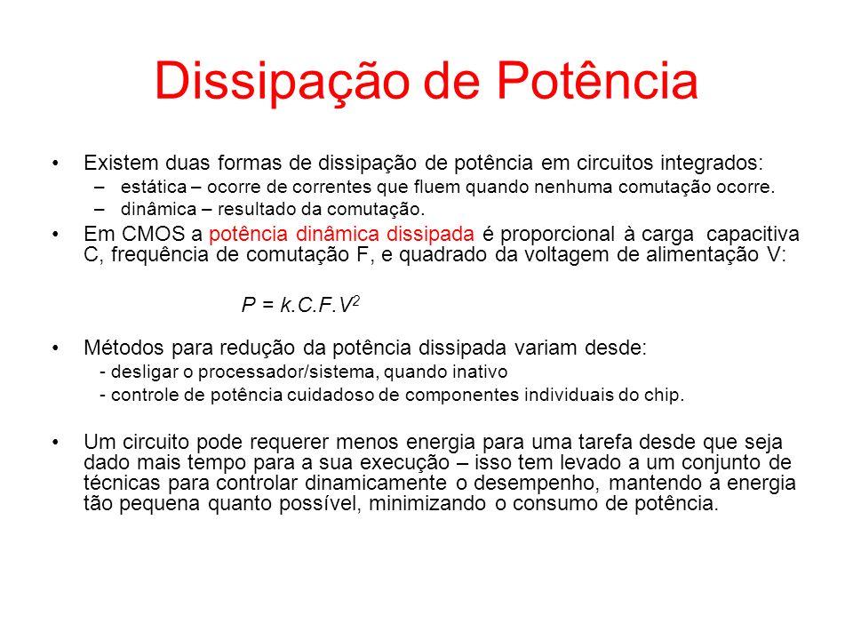 Dissipação de Potência Existem duas formas de dissipação de potência em circuitos integrados: –estática – ocorre de correntes que fluem quando nenhuma