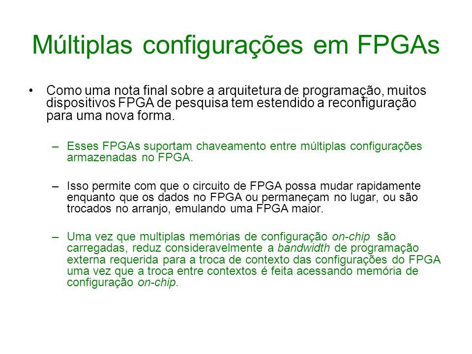 Múltiplas configurações em FPGAs Como uma nota final sobre a arquitetura de programação, muitos dispositivos FPGA de pesquisa tem estendido a reconfig