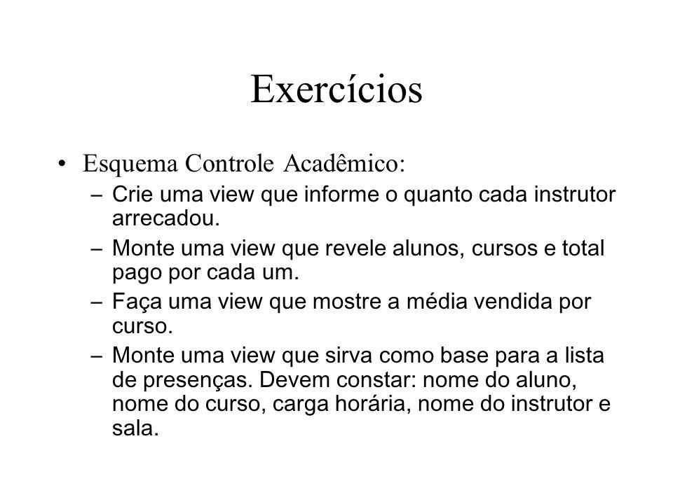 Exercícios Esquema Controle Acadêmico: –Crie uma view que informe o quanto cada instrutor arrecadou. –Monte uma view que revele alunos, cursos e total