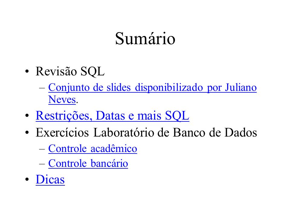 Sumário Revisão SQL –Conjunto de slides disponibilizado por Juliano Neves.Conjunto de slides disponibilizado por Juliano Neves Restrições, Datas e mai