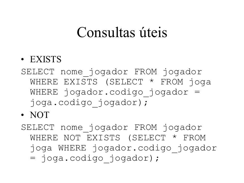 Consultas úteis EXISTS SELECT nome_jogador FROM jogador WHERE EXISTS (SELECT * FROM joga WHERE jogador.codigo_jogador = joga.codigo_jogador); NOT SELE