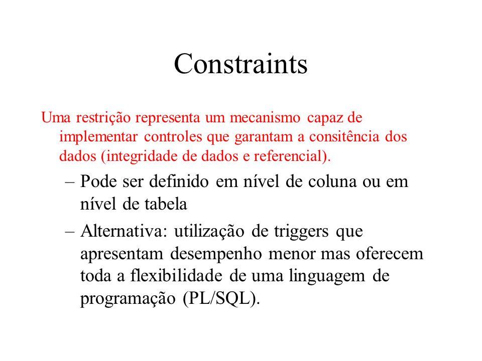 Constraints Uma restrição representa um mecanismo capaz de implementar controles que garantam a consitência dos dados (integridade de dados e referenc