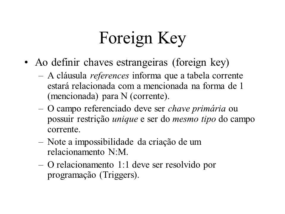Foreign Key Ao definir chaves estrangeiras (foreign key) –A cláusula references informa que a tabela corrente estará relacionada com a mencionada na f