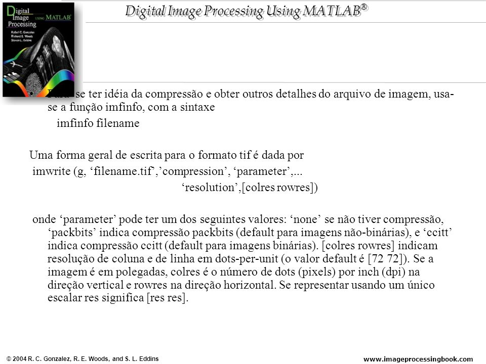www.imageprocessingbook.com © 2004 R. C. Gonzalez, R. E. Woods, and S. L. Eddins Digital Image Processing Using MATLAB ® Para se ter idéia da compress
