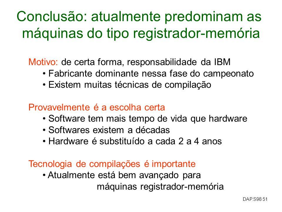DAP.S98 51 Conclusão: atualmente predominam as máquinas do tipo registrador-memória Motivo: de certa forma, responsabilidade da IBM Fabricante dominan
