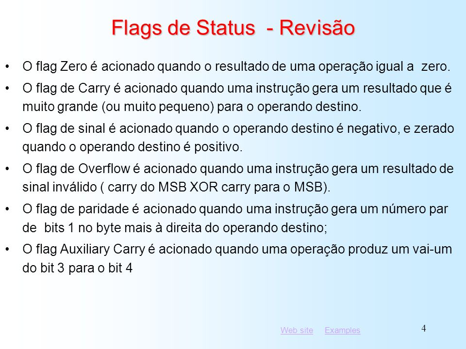 Web siteWeb site ExamplesExamples 15 Instrução CMP (1 de 3) Compara o operando destino com o operando fonte Subtração não-destrutiva, destino menos fonte (destino não é alterado) Sintaxe: CMP destino, fonte Exemplo: destino == fonte mov al,5 cmp al,5; Zero flag set Exemplo: destino < fonte mov al,4 cmp al,5; Carry flag set