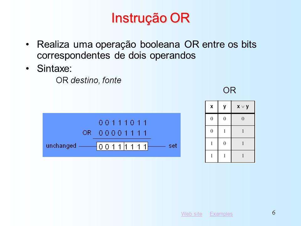 Web siteWeb site ExamplesExamples 7 Instrução XOR Realiza uma operação booleana OU-exclusivo entre os bits correspondentes de dois operandos Sintaxe: XOR destino, fonte XOR XOR é uma forma útil de inverter (toggle) os bits de um operando.