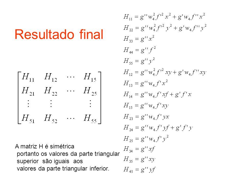 Resultado final A matriz H é simétrica portanto os valores da parte triangular superior são iguais aos valores da parte triangular inferior.