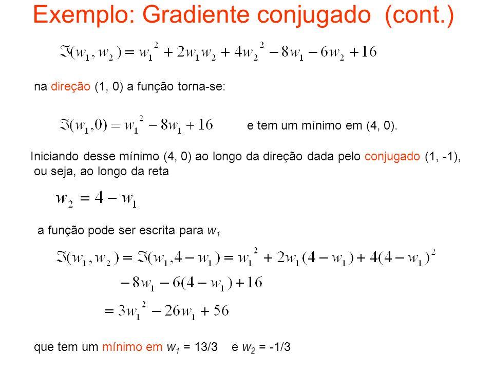 Exemplo: Gradiente conjugado (cont.) na direção (1, 0) a função torna-se: e tem um mínimo em (4, 0). Iniciando desse mínimo (4, 0) ao longo da direção