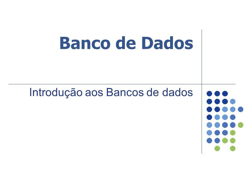 Banco de Dados Introdução aos Bancos de dados