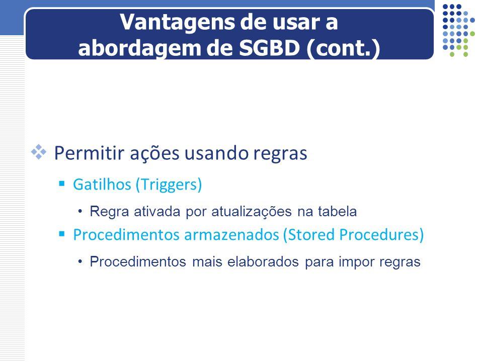 Permitir ações usando regras Gatilhos (Triggers) Regra ativada por atualizações na tabela Procedimentos armazenados (Stored Procedures) Procedimentos