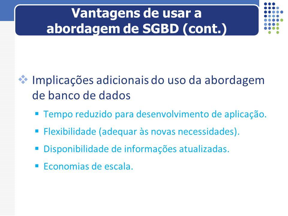 Implicações adicionais do uso da abordagem de banco de dados Tempo reduzido para desenvolvimento de aplicação. Flexibilidade (adequar às novas necessi