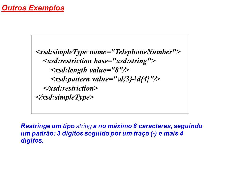 Outros Exemplos Restringe um tipo string a no máximo 8 caracteres, seguindo um padrão: 3 dígitos seguido por um traço (-) e mais 4 dígitos.