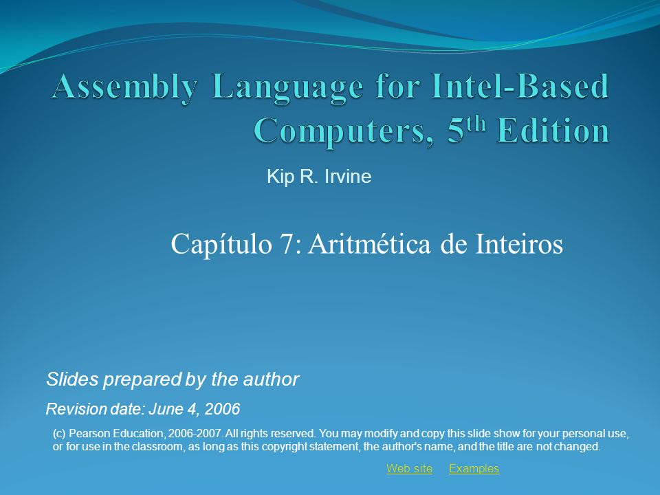 Web siteWeb site ExamplesExamples Capítulo 7: Aritmética de Inteiros (c) Pearson Education, 2006-2007. All rights reserved. You may modify and copy th