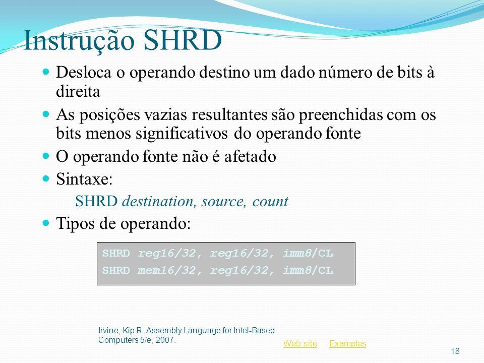 Web siteWeb site ExamplesExamples Instrução SHRD Desloca o operando destino um dado número de bits à direita As posições vazias resultantes são preenc