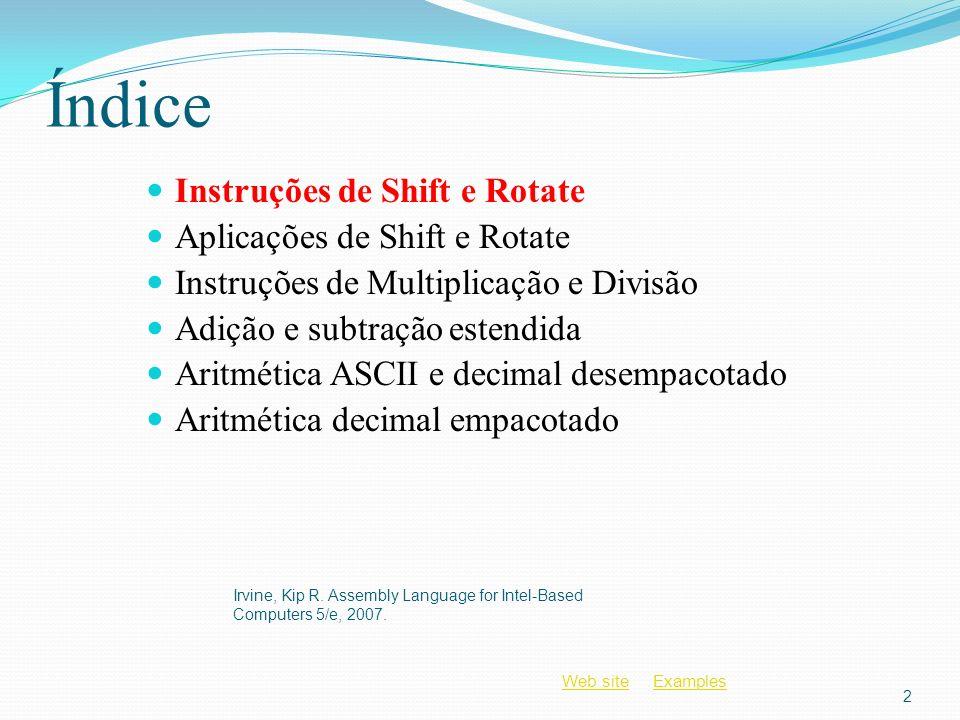 Web siteWeb site ExamplesExamples Instruções de Shift e Rotate Shift Lógico vs Aritmético Instrução SHL Instrução SHR Instruções SAL e SAR Instrução ROL Instrução ROR Instruções RCL e RCR Instruções SHLD/SHRD Irvine, Kip R.