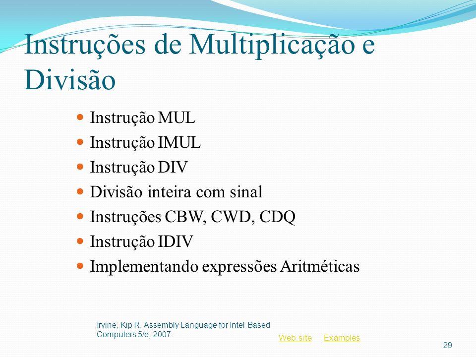 Web siteWeb site ExamplesExamples Instruções de Multiplicação e Divisão Instrução MUL Instrução IMUL Instrução DIV Divisão inteira com sinal Instruçõe