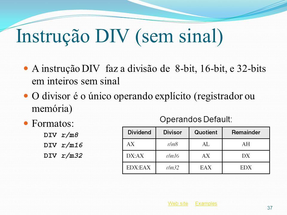 Web siteWeb site ExamplesExamples Instrução DIV (sem sinal) A instrução DIV faz a divisão de 8-bit, 16-bit, e 32-bits em inteiros sem sinal O divisor
