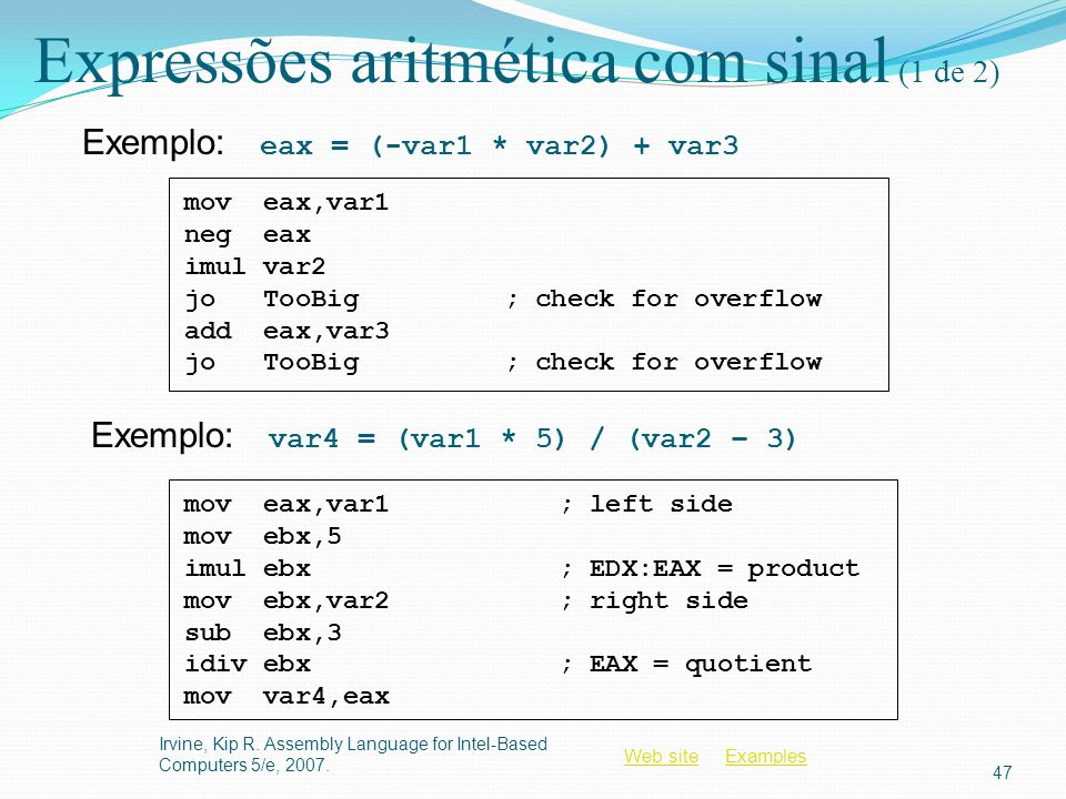 Web siteWeb site ExamplesExamples Expressões aritmética com sinal (1 de 2) Irvine, Kip R. Assembly Language for Intel-Based Computers 5/e, 2007. 47 Ex