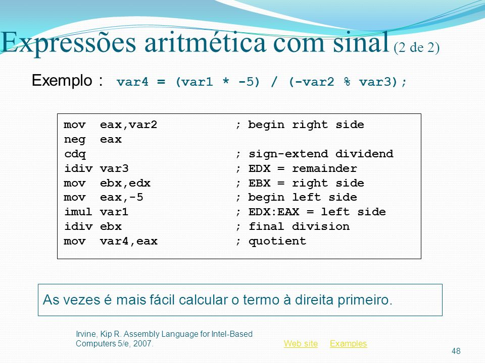 Web siteWeb site ExamplesExamples Expressões aritmética com sinal (2 de 2) Irvine, Kip R. Assembly Language for Intel-Based Computers 5/e, 2007. 48 Ex